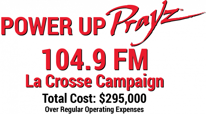 Power Up Prayz 104.9 FM La Crosse Campaign (Total Cost: $295,000 Over Regular Operating Expenses)